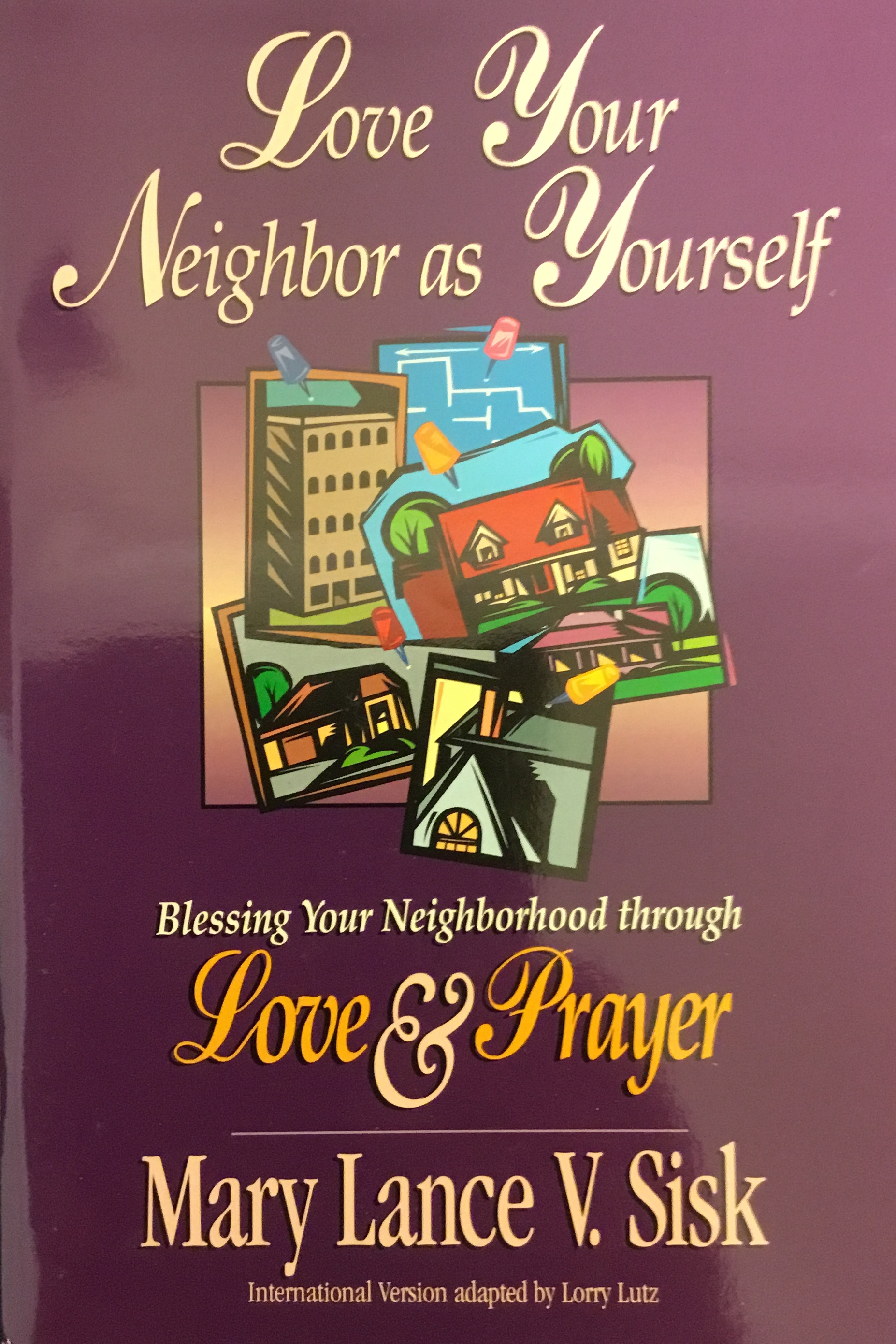 Love your neighbor as yourself: blessing your neighborhood through love and prayer