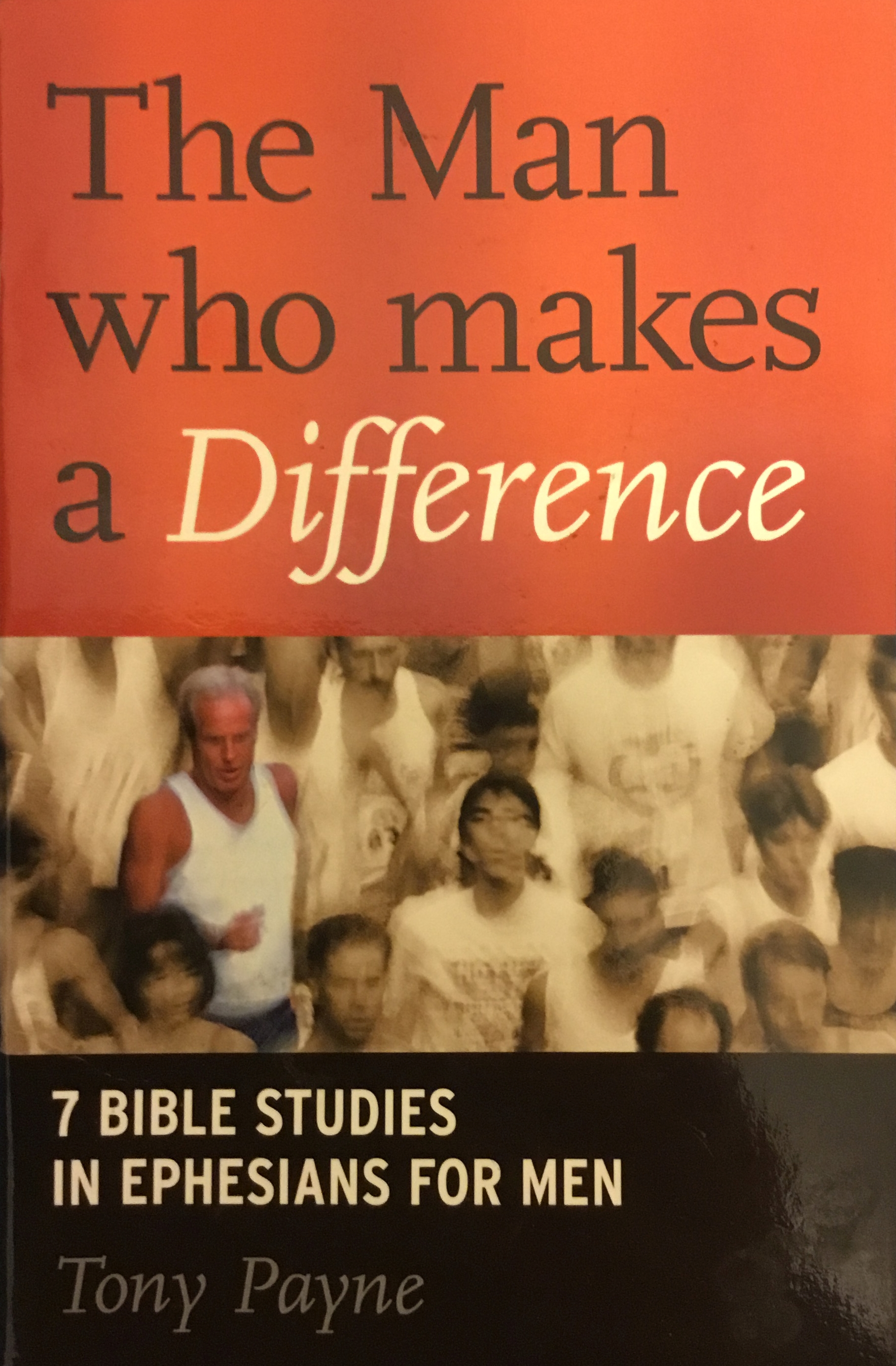 The man who makes a difference: studies in Ephesians for men