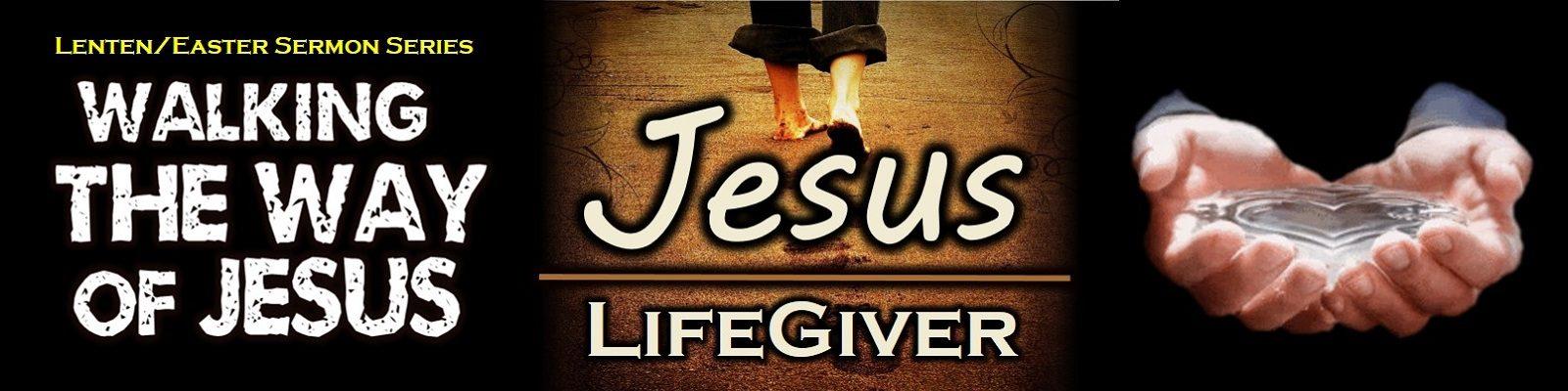 The Way Study #4 - Jesus Lifegiver